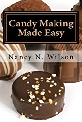 Candy Making Made Easy - Instructions and 17 Starter Recipes (English Edition)