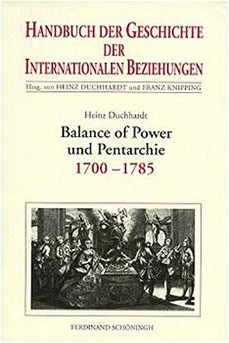 Handbuch der Geschichte der Internationalen Beziehungen, 9 Bde., Bd.4, Balance of Power und Pentarchie 1700-1785 (Geschichte Internationale)