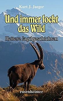 Und immer lockt das Wild - Heitere Jagdgeschichten