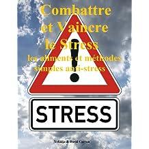 Combattre et Vaincre le Stress: les aliments et méthodes simples anti-stress