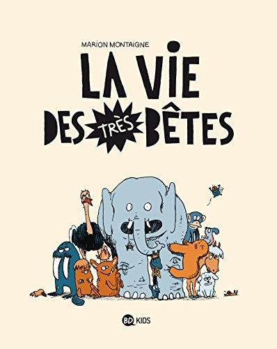La vie des très bêtes, Tome 01 par Marion Montaigne-Volto