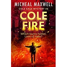 Cole Fire: Book #6 (A Cole Sage Mystery)