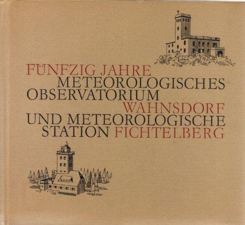 Fünfzig Jahre Meteorologisches Observatorium Wahnsdorf und Meteorologische Station Fichtelberg