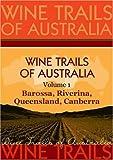Wine Trails of Australia - The Aussie Wine Trail vol. 1: Barossa, Riverina, Queensland, Canberra