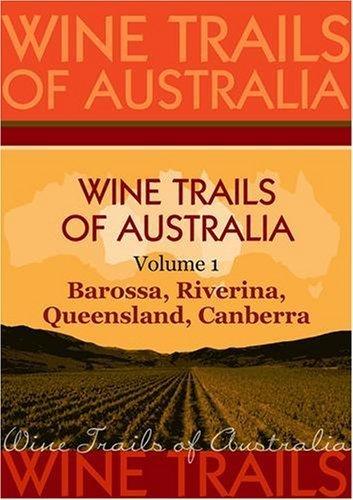 wine-trails-of-australia-the-aussie-wine-trail-vol-1-barossa-riverina-queensland-canberra