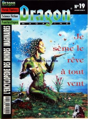 DRAGON MAGAZINE [No 19] du 01/09/1994 - HEROIC FANTASY - SCIENCE FICTION - FANTASTIQUE - ENCYCLOPEDIE DES MONDES IMAGINAIRES JE SEME LE REVE A TOUT VENT - GAMMA WORLD - GENIES - AMBRE