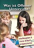 Was ist offener Unterricht?: Wochenplan und Freie Arbeit organisieren - Lena Morgenthau