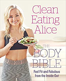 Clean Eating Alice The Body Bible: Feel Fit and Fabulous from the Inside Out by [Liveing, Alice]