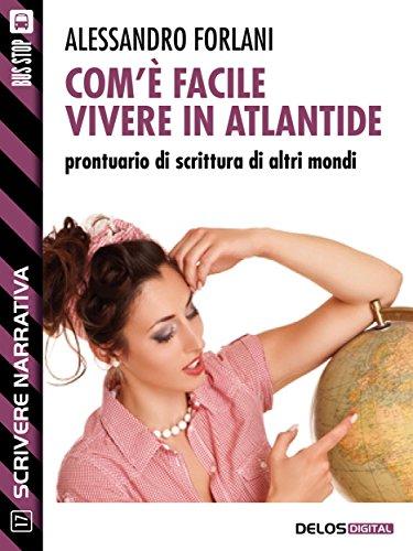 Com'è facile vivere in Atlantide. Prontuario di scrittura di altri mondi (Scuola di scrittura Scrivere narrativa)