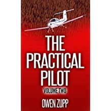 The Practical Pilot (Volume Two): A Pilot's Common Sense Guide to Safer Flying. (English Edition)