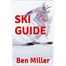 SKI GUIDE: ULTIMATE GUIDE FOR LEARNING HOW TO SKI. Skiing without fear. Guaranteed to help your ski technique. Skiing for beginners to overcome your fear. (English Edition)
