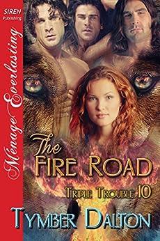 The Fire Road [Triple Trouble 10] (Siren Publishing Menage Everlasting) di [Dalton, Tymber]