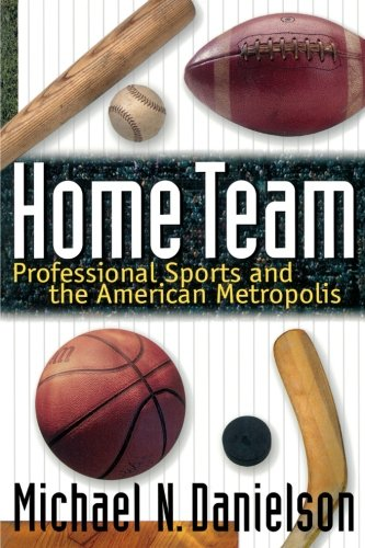Home Team: Professional Sports and the American Metropolis por Michael N. Danielson