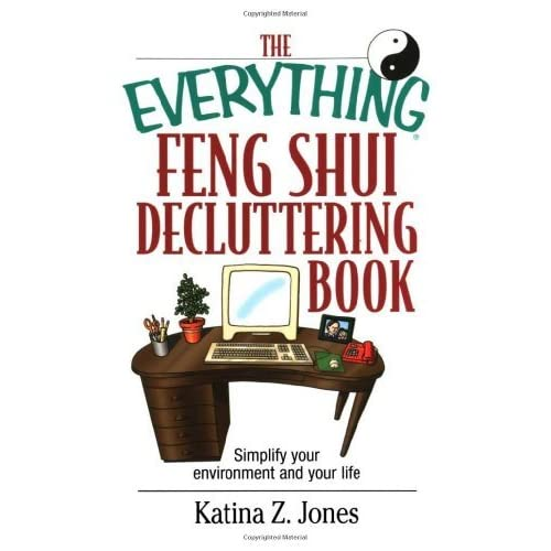 The Everything Feng Shui DeCluttering Book: Simplify Your Environment and Your Life (Everything Series) by Katina Z. Jones (2004-02-10)