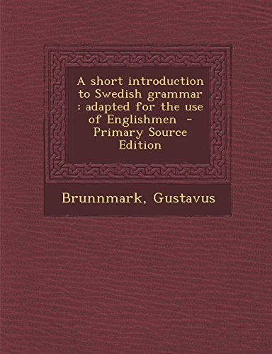 A short introduction to Swedish grammar: adapted for the use of Englishmen  - Primary Source Edition