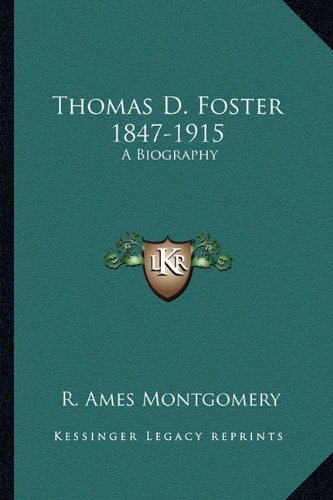 Thomas D. Foster 1847-1915: A Biography