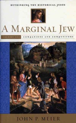 A Marginal Jew: Rethinking the Historical Jesus: Companions and Competitors: Companions and Competitors v. 3 (The Anchor Yale Bible Reference Library)