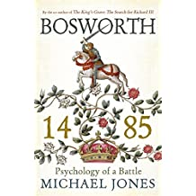 Bosworth 1485: Psychology of a Battle by Jones, Michael (2014) Paperback