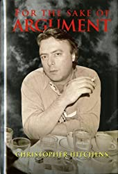 For the Sake of Argument: Essays and Minority Reports by Christopher Hitchens (1993-04-29)
