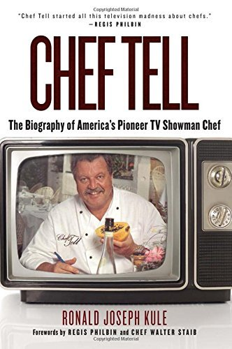 Chef Tell: The Biography of America's Pioneer TV Showman Chef by Ronald Joseph Kule (2013-10-01)