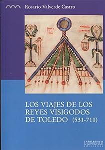 viaje a toledo: Los Viajes de los Reyes Visigodos de Toledo (531-711), Colección Serie Histórica
