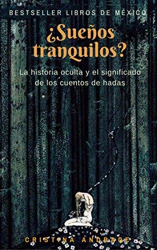 La historia oculta y el significado de los cuentos de hadas: ¿Sueños tranquilos? (Spanish Edition)