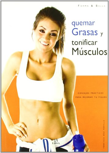 Quemar grasas y tonificar musculos/Burn Fat and Tone Muscles: Consejos practicos para mejorar tu figura/Practical Tips to Improve Your Figure por Francisco Diaz Portillo