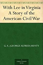 With Lee in Virginia A Story of the American Civil War