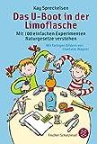 Das U-Boot in der Limoflasche: Mit 100 einfachen Experimenten Naturgesetze verstehen (Kinderbuch Hardcover)