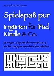 Spielspaß pur – Irrgärten für iPads, Kindles & Co.: 66 Finger-Labyrinthe für Erwachsene & Kinder. Von ganz einfach bis fast unlösbar. PLUS GESCHENKAKTION (German Edition)
