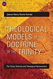 Theological Models of the Doctrine of the Trinity: The Trinity, Diversity and Theological Hermeneutics (Global Perspectives Series)