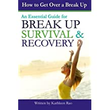 How to Get Over a Break Up: An Essential Guide for Break Up Survival and Recovery - ( Break Up Advice | How to Get Over a Breakup | He Broke Up With Me | Breakup Advice ) by Kathleen Rao (2014-05-27)