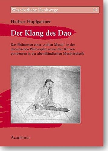 Der Klang des Dao: Das Phänomen einer stillen Musik in der daoistischen Philosophie sowie ihre Korrespondenzen in der abendländischen Musikästhetik (West-östliche Denkwege) by Herbert Hopfgartner (2009-01-01)