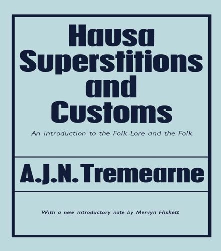 Hausa Superstitions and Customs: An Introduction to the Folk-Lore and the Folk por Major A.J.N. Tremearne
