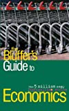 The Bluffer's Guide to Economics: Bluff Your Way in Economics (Bluffer's Guides)