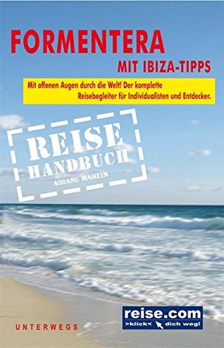 Formentera mit Ibiza-Tipps - Reiseführer: Das komplette Reisehandbuch