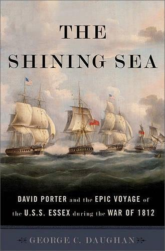 The Shining Sea: David Porter and the Epic Voyage of the U.S.S. Essex during the War of 1812 by George C. Daughan (2013-10-08)
