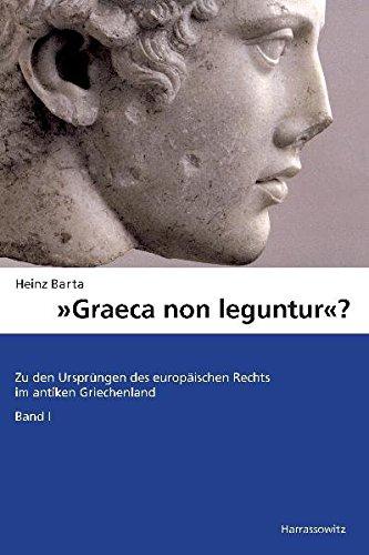 Graeca non leguntur?: Zu den Ursprüngen des europäischen Rechts im antiken Griechenland. Band 1