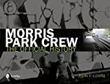 Morris Park Crew - The Official History by John F. Lorne(2012-10-28) - Schiffer Pub Ltd - 28/10/2012