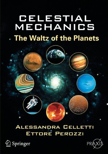 Celestial Mechanics: The Waltz of the Planets (Springer Praxis Books) by Alessandra Celletti (2010-02-06)