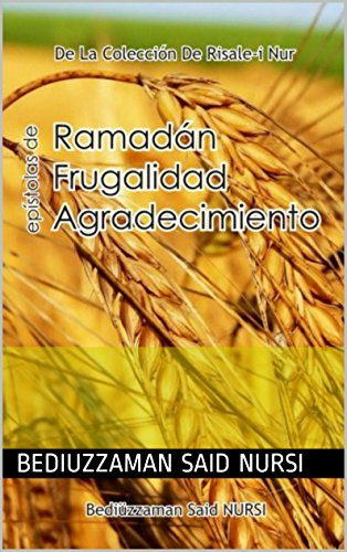 Ramadán Frugalidad Agradecimiento (La Colección Risale-i Nur en Español nº 15) (Spanish Edition)