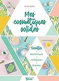Mes cosmétiques solides (Bien-être green) - Format Kindle - 9782317018602 - 6,99 €