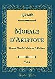 morale d aristote vol 3 grande morale et morale a eud?me classic reprint