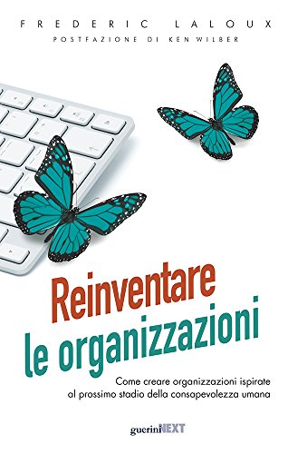 Reinventare le organizzazioni. Come creare organizzazioni ispirate al prossimo stadio della consapevolezza umana: 1