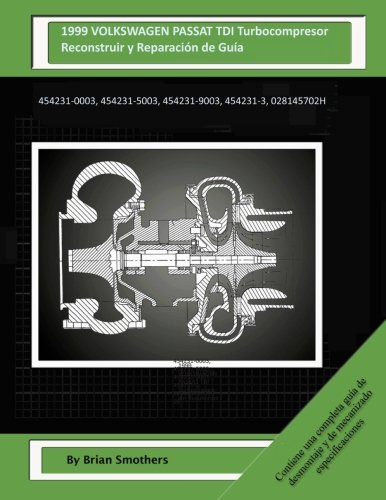 1999 VOLKSWAGEN PASSAT TDI Turbocompresor Reconstruir y Reconstruir y Reparación de Guía: 454231-0003, 454231-5003, 454231-9003, 454231-3, 028145702H por Brian Smothers