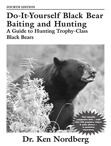 Do-It-Yourself Black Bear Baiting and Hunting, Fourth Edition: A Guide to Hunting Trophy-Class Black Bears (English Edition)