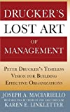 Drucker's Lost Art of Management: Peter Drucker's Timeless Vision for Building Effective Organizations by Joseph A. Maciariello (2011-04-04)