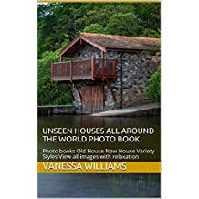 Unseen Houses all Around The World Photo Book: Photo books Old House New House Variety Styles View all images with relaxation (Photo Books unseen house Book 1) (English Edition)
