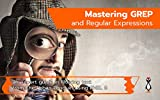 Mastering GREP and Regular Expressions: Using Red Hat Enterprise Linux 8 (English Edition)