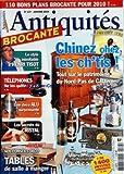 ANTIQUITES ET BROCANTE [No 137] du 01/01/2010 - CHINEZ CHEZ LES CH'TIS -LE STYLE DE HENRI TISOT -TELEPHONES / NE LES QUITTEZ PAS -UNE DECO ALU SURPRENANTE -110 BONS PLANS BROCANTE POUR 2010 -LES SECRETS DU CRISTAL -DECO / TABLES DE SALLE A MANGER...
